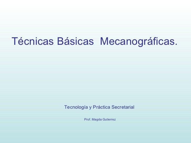 <ul><li>Técnicas Básicas  Mecanográficas. </li></ul>Tecnología y Práctica Secretarial   Prof. Magda Gutierrez