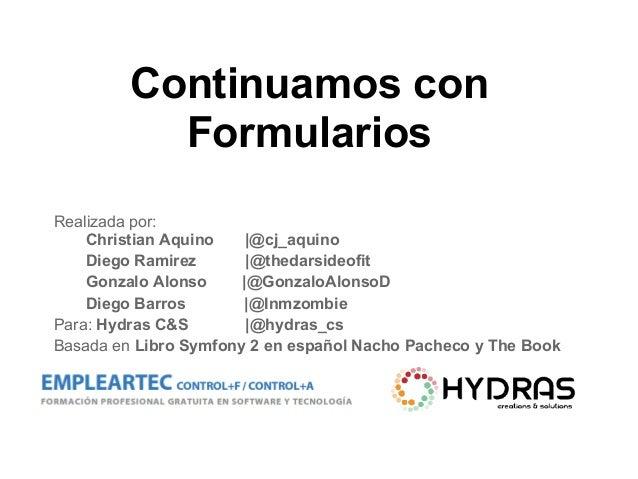 Continuamos con Formularios Realizada por: Christian Aquino |@cj_aquino Diego Ramirez |@thedarsideofit Gonzalo Alonso |@Go...