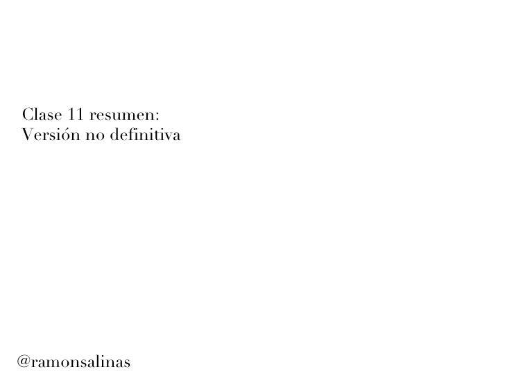 Clase 11 resumen: Versi ón no definitiva @ramonsalinas
