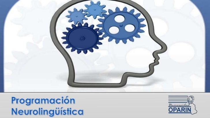¿QUÉ ES?La PNL (Programación Neurolingüística) constituye un modelo, formal y dinámico decómo funciona la mente y la perce...