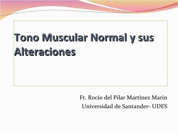 Tono Muscular Normal y susAlteraciones            Ft. Rocío del Pilar Martínez Marín             Universidad de Santander-...