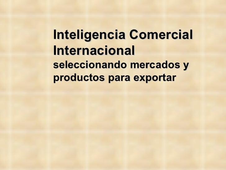 Inteligencia ComercialInternacionalseleccionando mercados yproductos para exportar