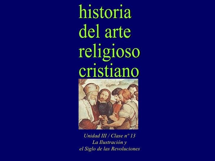 historia del arte religioso cristiano Unidad III / Clase nº 13 La Ilustración y el Siglo de las Revoluciones