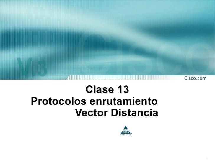Clase 13Protocolos enrutamiento        Vector Distancia                           1