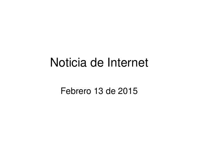 Noticia de Internet Febrero 13 de 2015