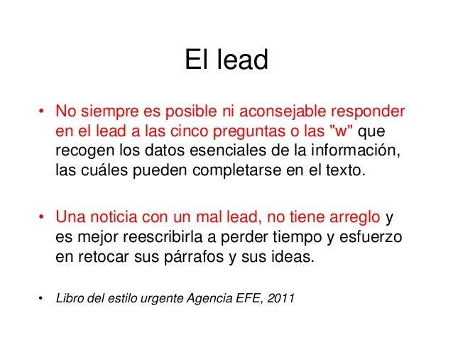 """El lead • No siempre es posible ni aconsejable responder en el lead a las cinco preguntas o las """"w"""" que recogen los datos ..."""