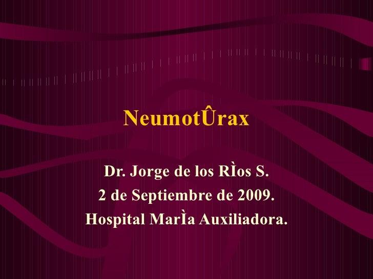 Neumotórax Dr. Jorge de los Ríos S. 2 de Septiembre de 2009. Hospital María Auxiliadora.