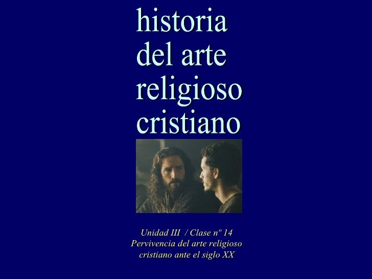 historia del arte religioso cristiano Unidad III  / Clase nº 14 Pervivencia del arte religioso cristiano ante el siglo XX