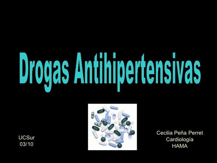 Drogas Antihipertensivas Cecilia Peña Perret Cardiología HAMA UCSur 03/10