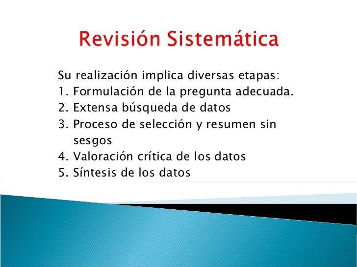 Su realización implica diversas etapas: 1. Formulación de la pregunta adecuada. 2. Extensa búsqueda de datos 3. Proceso de...