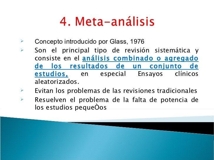 <ul><li>Concepto introducido por Glass, 1976 </li></ul><ul><li>Son el principal tipo de revisión sistemática y consiste en...