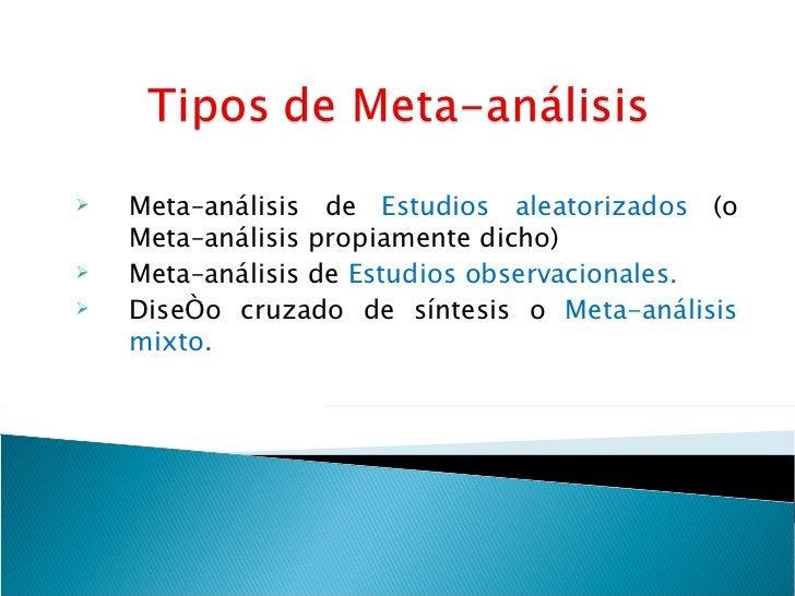 <ul><li>Meta–análisis de  Estudios aleatorizados  (o Meta–análisis propiamente dicho) </li></ul><ul><li>Meta–análisis de  ...