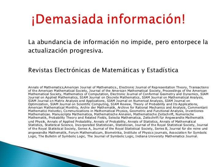 <ul><li>La abundancia de información no impide, pero entorpece la actualización progresiva. </li></ul><ul><li>Revistas Ele...