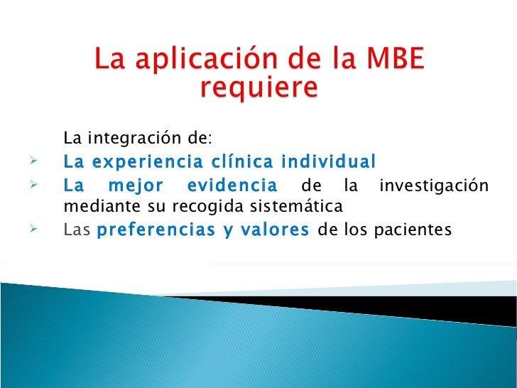 <ul><li>La integración de: </li></ul><ul><li>La experiencia clínica individual </li></ul><ul><li>La mejor evidencia  de la...