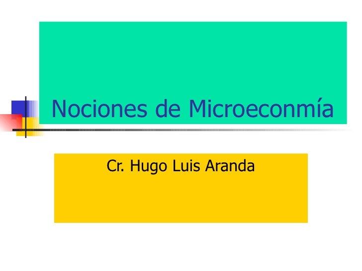 Nociones de Microeconmía      Cr. Hugo Luis Aranda