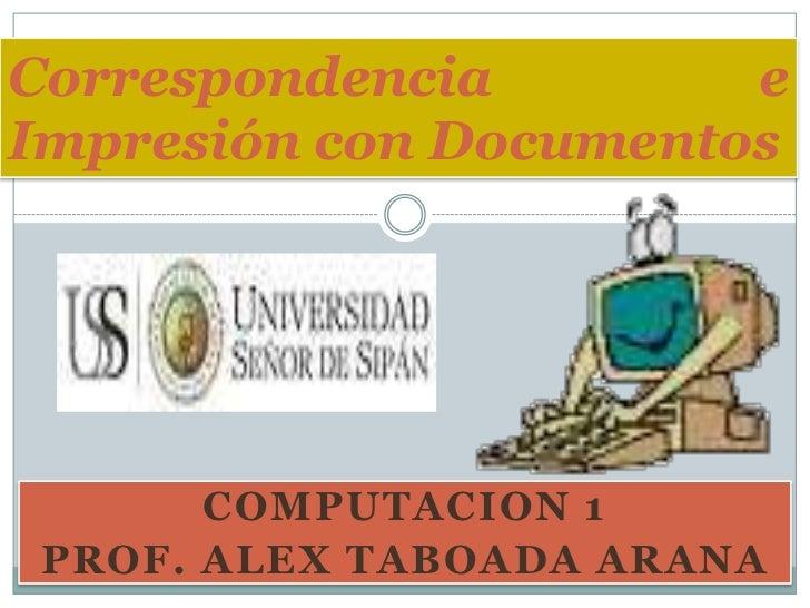 Correspondencia        eImpresión con Documentos      COMPUTACION 1PROF. ALEX TABOADA ARANA