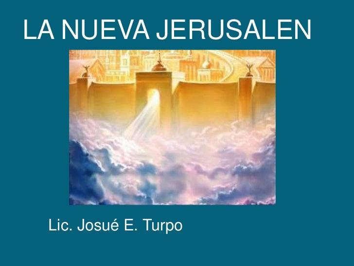 LA NUEVA JERUSALEN<br />Lic. Josué E. Turpo<br />
