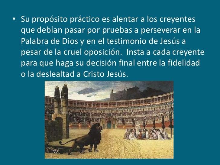 Su propósito práctico es alentar a los creyentes que debían pasar por pruebas a perseverar en la Palabra de Dios y en el t...