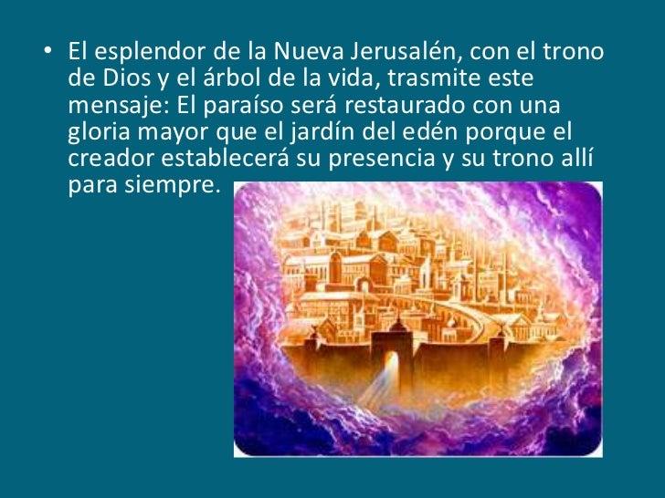 El esplendor de la Nueva Jerusalén, con el trono de Dios y el árbol de la vida, trasmite este mensaje: El paraíso será res...
