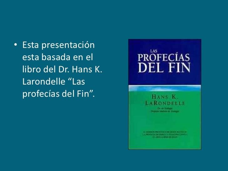 """Esta presentación esta basada en el libro del Dr. Hans K. Larondelle """"Las profecías del Fin"""".<br />"""