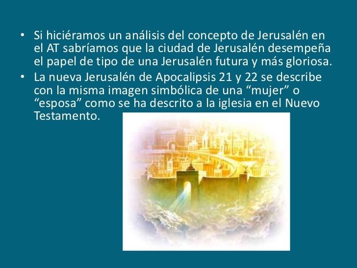 Si hiciéramos un análisis del concepto de Jerusalén en el AT sabríamos que la ciudad de Jerusalén desempeña el papel de ti...