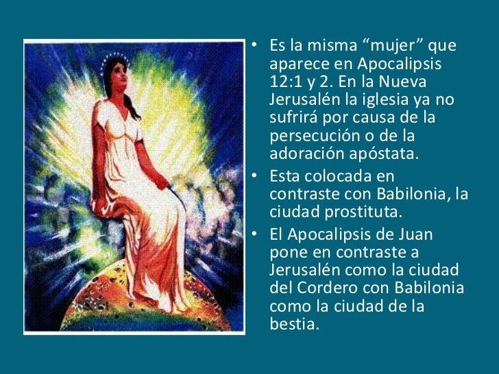 """Es la misma """"mujer"""" que aparece en Apocalipsis 12:1 y 2. En la Nueva Jerusalén la iglesia ya no sufrirá por causa de la pe..."""