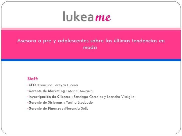 <ul><li>Staff: </li></ul><ul><li>CEO : Francisco Pereyra Lucena </li></ul><ul><li>Gerente de Marketing :  Mariel Amicuchi ...
