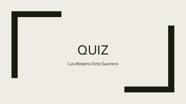 QUIZ Luis Roberto Ortiz Guerrero