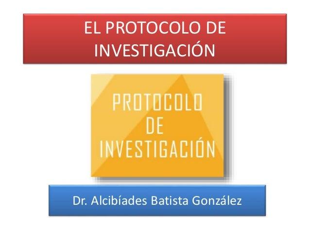 EL PROTOCOLO DE  INVESTIGACIÓN  Dr. Alcibíades Batista González