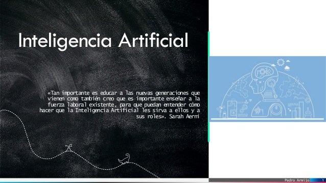 Pedro Armijo Inteligencia Artificial 1 «Tan importante es educar a las nuevas generaciones que vienen como también creo qu...