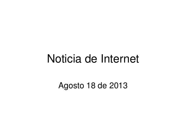 Noticia de Internet Agosto 18 de 2013