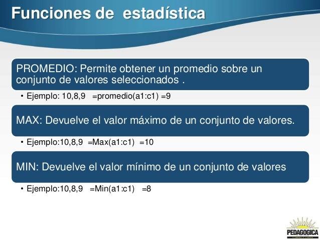 Funciones de estadísticaPROMEDIO: Permite obtener un promedio sobre unconjunto de valores seleccionados . • Ejemplo: 10,8,...
