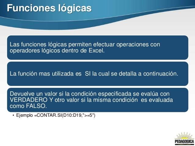Funciones lógicasLas funciones lógicas permiten efectuar operaciones conoperadores lógicos dentro de Excel.La función mas ...