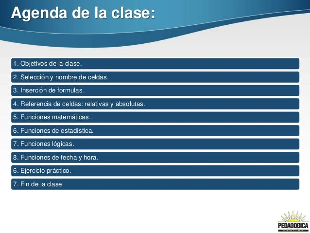 Agenda de la clase:1. Objetivos de la clase.2. Selección y nombre de celdas.3. Inserción de formulas.4. Referencia de celd...