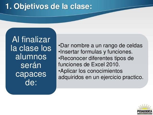 1. Objetivos de la clase:  Al finalizar                 •Dar nombre a un rango de celdas la clase los    •Insertar formula...