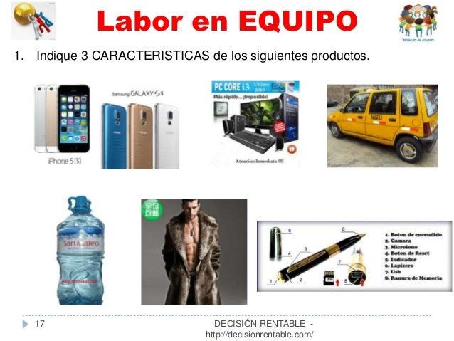 1. Indique 3 CARACTERISTICAS de los siguientes productos. Labor en EQUIPO 17 DECISIÓN RENTABLE - http://decisionrentable.c...