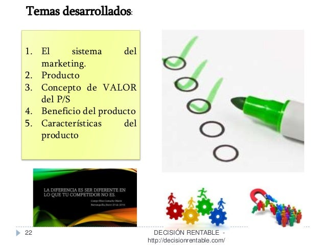 22 1. El sistema del marketing. 2. Producto 3. Concepto de VALOR del P/S 4. Beneficio del producto 5. Características del ...