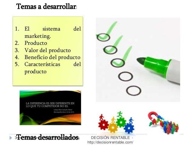 3 1. El sistema del marketing. 2. Producto 3. Valor del producto 4. Beneficio del producto 5. Características del producto...