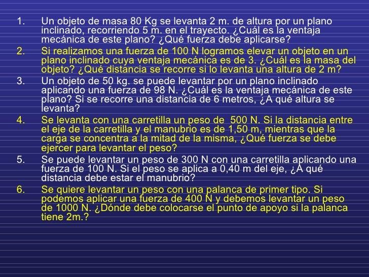 <ul><li>Un objeto de masa 80 Kg se levanta 2 m. de altura por un plano inclinado, recorriendo 5 m. en el trayecto. ¿Cuál e...