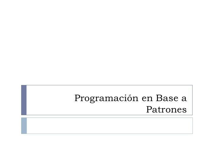 Programación en Base a Patrones