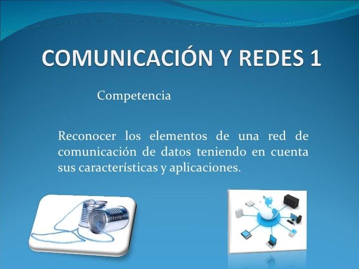 Reconocer los elementos de una red de comunicación de datos teniendo en cuenta sus características y aplicaciones. Compete...