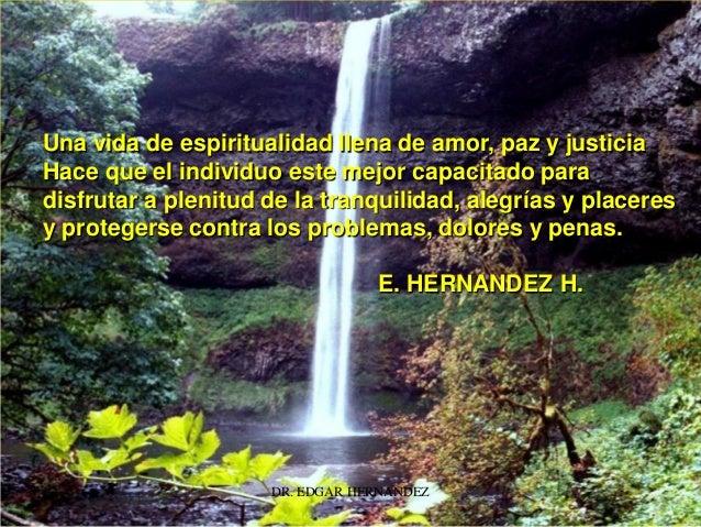 Una vida de espiritualidad llena de amor, paz y justicia Hace que el individuo este mejor capacitado para disfrutar a plen...