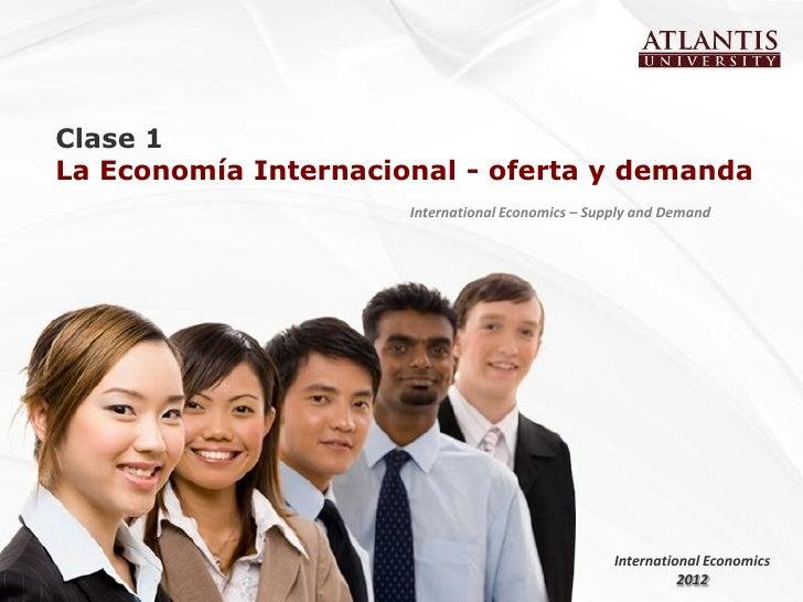 Clase 1La Economía Internacional - oferta y demanda                      International Economics – Supply and Demand      ...