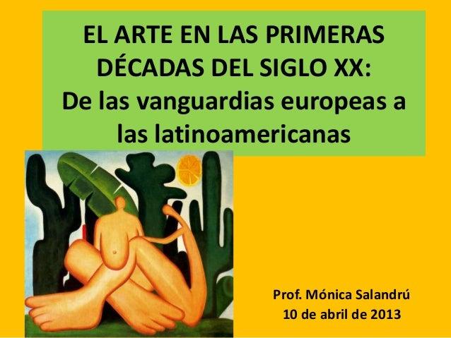 EL ARTE EN LAS PRIMERAS   DÉCADAS DEL SIGLO XX:De las vanguardias europeas a     las latinoamericanas                 Prof...