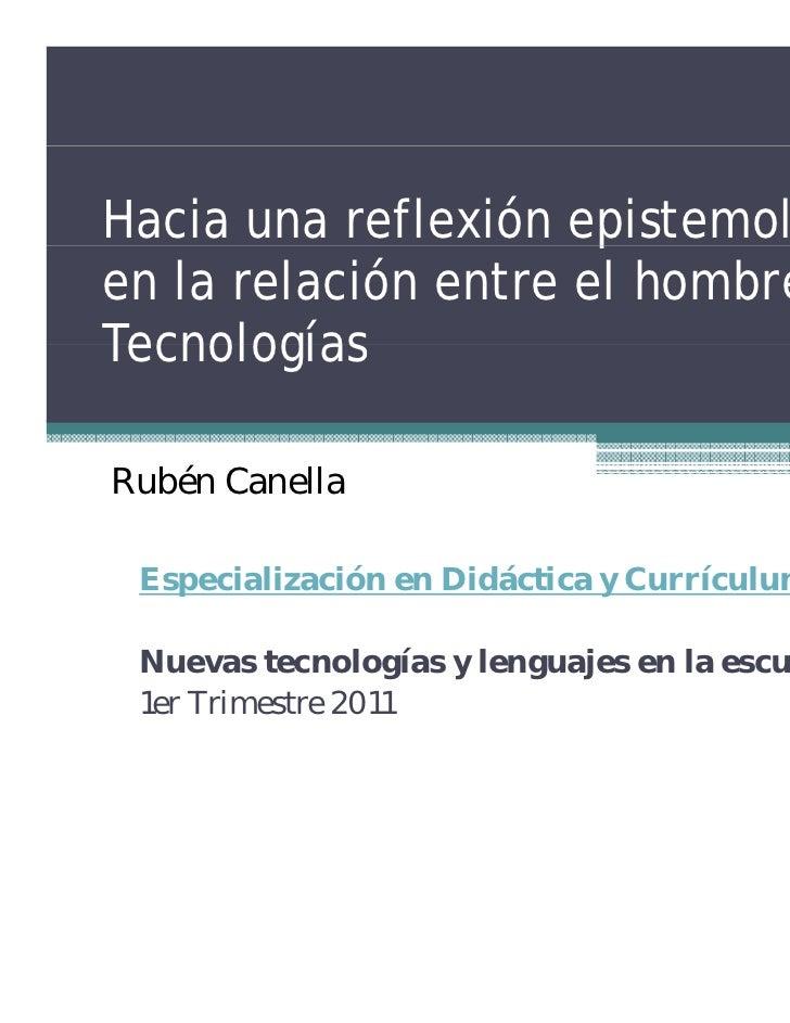 Hacia una reflexión epistemológica                      p        gen la relación entre el hombre y lasTecnologíasRubén Can...