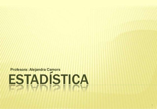 ESTADÍSTICA 1 Profesora: Alejandra Camors