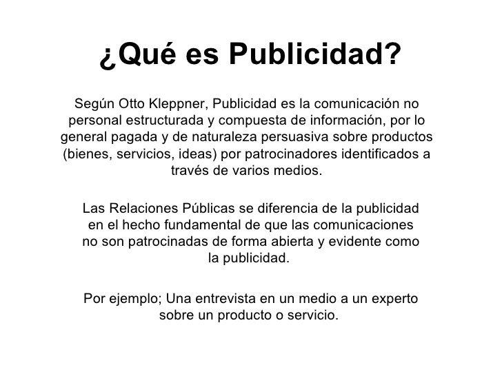 ¿Qué es Publicidad? Según Otto Kleppner, Publicidad es la comunicación no personal estructurada y compuesta de información...