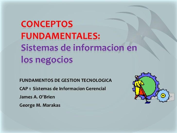 CONCEPTOS FUNDAMENTALES: Sistemas de informacion en los negocios<br />FUNDAMENTOS DE GESTION TECNOLOGICA<br />CAP 1  Siste...