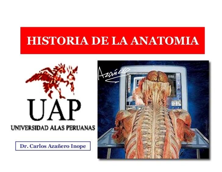 HISTORIA DE LA ANATOMIA     Dr. Carlos Azañero Inope                       Dr. Carlos Augusto Azañero Inope               ...