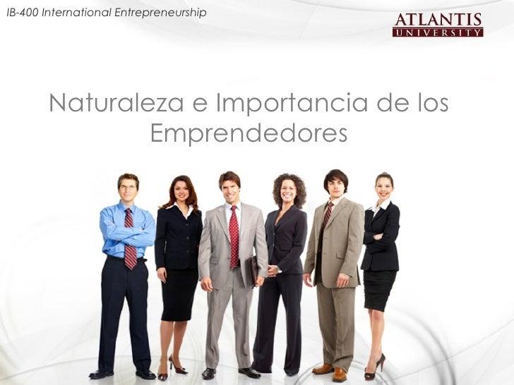 IB-400 International Entrepreneurship       Naturaleza e Importancia de los               Emprendedores